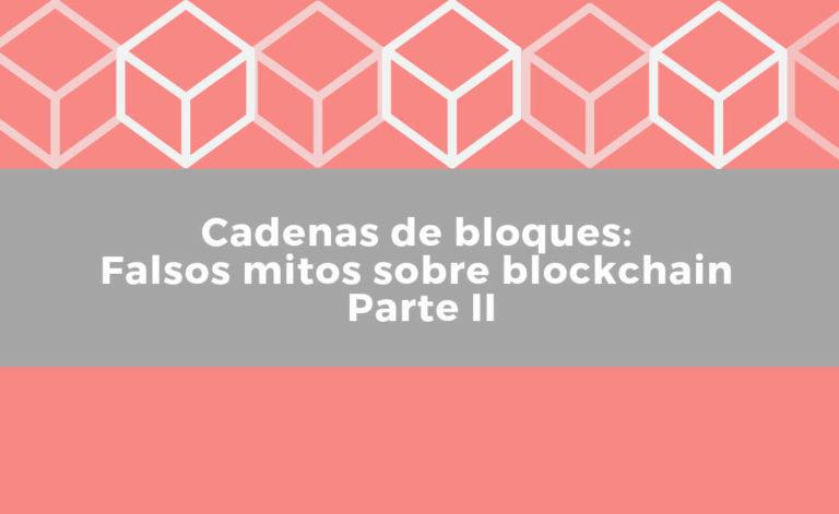 Cabecera del post Cadenas de bloques falsos mitos sobre blockchain parte II