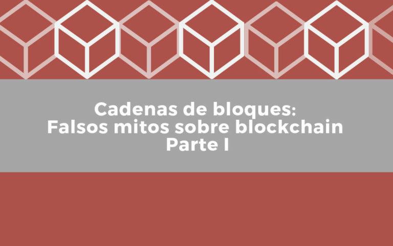 Cabecera del post Cadenas de bloques falsos mitos sobre blockchain parte I