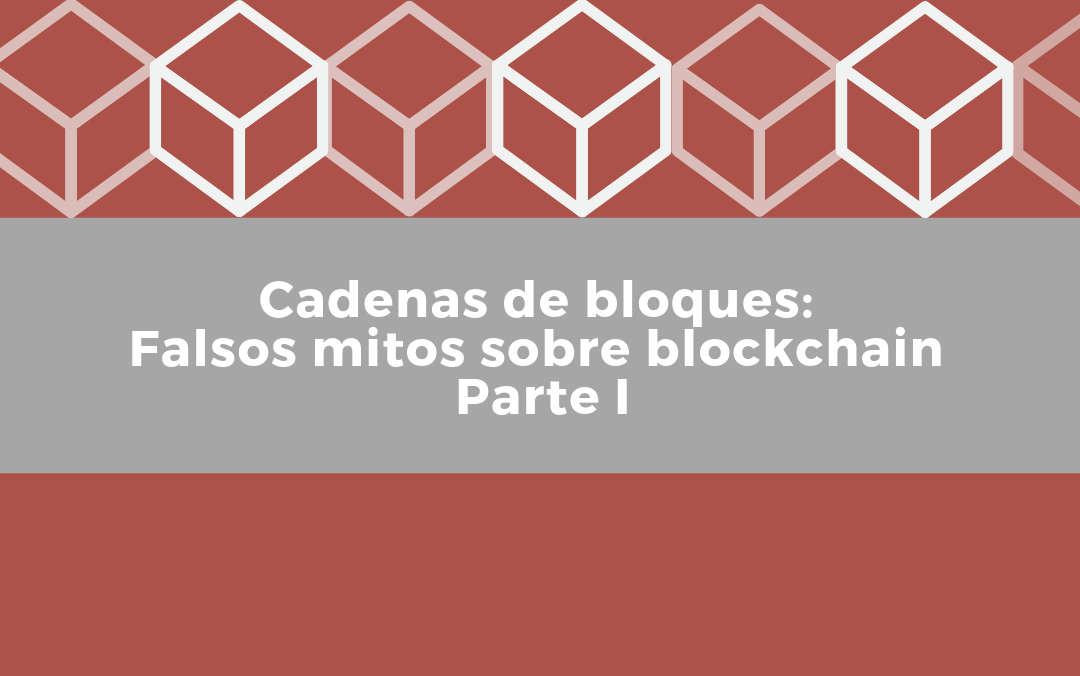 Cabecera del post las Cadenas de bloques falsos mitos sobre blockchain parte I
